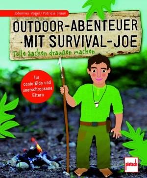 """Johannes Vogel, Patricia Braun: """"Outdoor-Abenteuer mit Survival-Joe"""""""